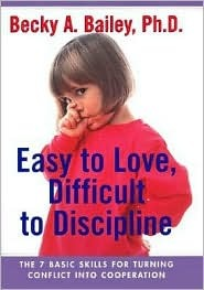 Easy To Love, Difficult To Discipline by Becky A. Bailey