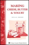 Making Cheese, Butter & Yogurt: Storey Country Wisdom Bulletin A-57