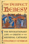 The Perfect Heresy : The Revolutionary Life and Death of the Medieval Cathars