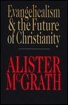 Evangelicalism & the Future of Christianity by Alister McGrath