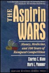 The Aspirin Wars: Money, Medicine &amp; 100 Years of Rampant Competition