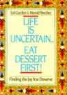 Life Is Uncertain...Eat Dessert First!: Finding the Joy You Deserve