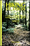 Hiking St. Louis: A Guide to 30 Wooded Hiking and Walking Trails in the St. Louis Area