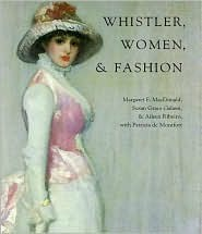 Whistler, Women, and Fashion by Margaret F. MacDonald