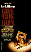 Give a Boy a Gun by Jack Olsen