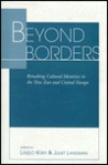 Beyond Borders: Remaking Cultural Identities In The New East And Central Europe