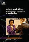 Alert and Alive: Defusing Anger and Violence in the Workplace