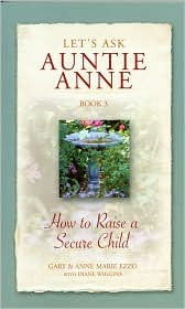 How to Raise a Secure Child (Let's Ask Auntie Anne, #3)