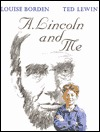 A. Lincoln And Me by Louise Borden