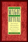 Magic of Ritual: Our Need for Liberating Rites That Transform Our Lives and Our Communities