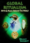 Global Ritualism: Myth & Magic Around the World