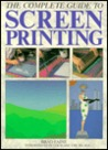 The Complete Guide to Screenprinting
