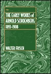 The Early Works of Arnold Schoenberg, 1893-1908 by Walter Frisch