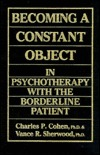 Download online Becoming a Constant Object in Psychotherapy with the Borderline Patient PDF by Charles P. Cohen, Vance R. Sherwood