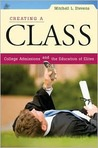 Creating a Class: College Admissions and the Education of Elites