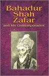 Bahadur Shah Zafar and His Contemporaries: Zauq, Ghalib, Momin, Shefta: Selected Poetry: Text, Translation, and Transliteration
