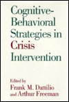Cognitive-Behavioral Strategies in Crisis Intervention by Frank M. Dattilio
