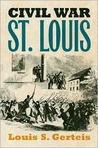 Civil War St. Louis by Louis S. Gerteis
