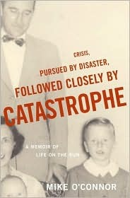Crisis, Pursued by Disaster, Followed Closely by Catastrophe: A Memoir of Life on the Run