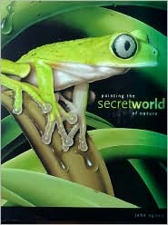 Painting the Secret World of Nature by John Agnew