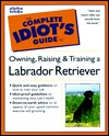 Complete Idiot's Guide to Labrador Retrievers by Joel Walton
