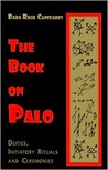 The Book on Palo: Deities, Initiatory Rituals and Ceremonies