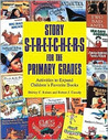 Story S-T-R-E-T-C-H-E-R-S for the Primary Grades: Activities to Expand Children's Favorite Books
