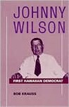 Johnny Wilson: First Hawaiian Democrat (Kolowalu Books)