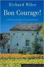 Bon Courage!: A French Renovation in Rural Limousin