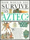 How Would You Survive As an Aztec? (How Would You Survive?)