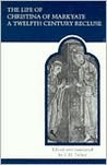 The Life of Christina of Markyate: A Twelfth Century Recluse (MART: The Medieval Academy Reprints for Teaching)