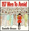 187 Men to Avoid by Danielle  Brown