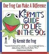 One Frog Can Make a Difference: Kermit's Guide to Life in the '90s