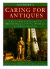 Sotheby's Caring for Antiques: The Complete Guide to Handling, Cleaning, Display, and Restoration