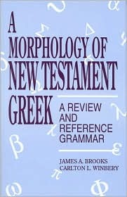 A Morphology of New Testament Greek by James A. Brooks