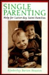 Single Parenting: Help for Latter-Day Saint Families
