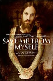 "Save Me from Myself by Brian ""Head"" Welch"