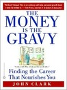 The Money Is the Gravy: Finding the Career That Nourishes You