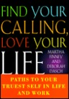Find Your Calling Love Your Life: Paths to Your Truest Self in Life and Work
