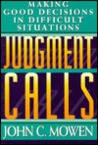 Judgment Calls: Making Good Decisions in Difficult Situations