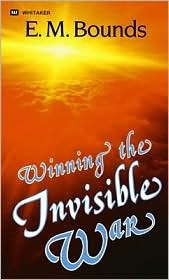 Winning the Invisible War by E.M. Bounds