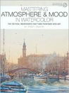 Mastering Atmosphere & Mood in Watercolor: The Critical Ingredients That Turn Paintings Into Art