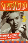 Superweird: Strange But True Stories You Won't Believe