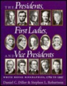 The Presidents, First Ladies, and Vice Presidents: White House Biographies, 1789-1997