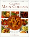 Classic Main Courses: Over 75 Recipes for Marvelous Main Meals