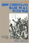 How Christians Made Peace with War: Early Christian Understandings of War