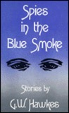 Spies in the Blue Smoke: Stories