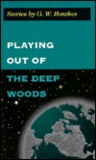 Playing Out of the Deep Woods: Stories