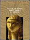 Early Europe: Mysteries in Stone