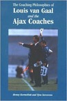 Coaching Philosophies of Louis Van Gaal & the Ajax Coaches